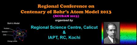 Conference on Centenary of Bohr's Atom Model (RCCBAM...