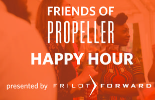 Friends of Propeller Happy Hour presented by Frilot For...