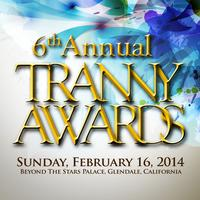 The 6th Annual Tranny Awards