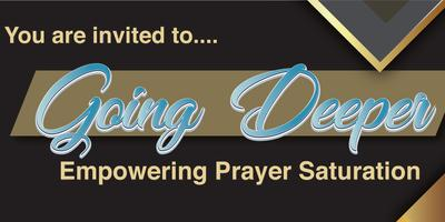 Going Deeper - Empowering Prayer Saturation