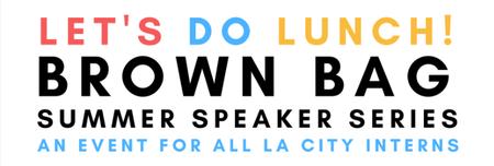 Brown Bag - Summer Speaker Series for LA City Interns