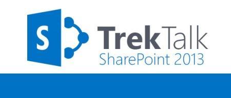 TrekTalk: SharePoint 2013