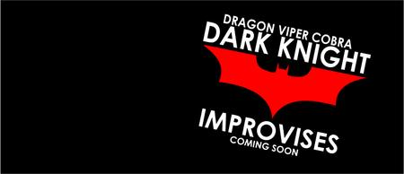 Dragon Viper Cobra: Dark Knight Improvises!