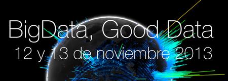 Big Data, Good Data  2013