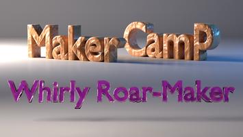 Maker Camp: Whirly Roar-Maker