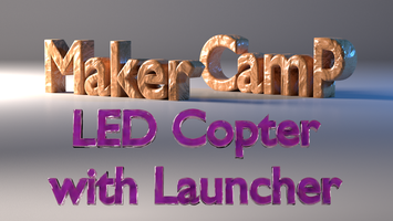 Maker Camp: LED Copter with Launcher