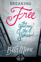 Breaking Free: The Stories, The Journey by Beth Moore
