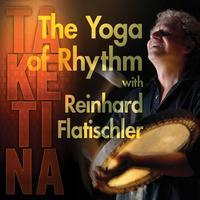 TaKeTiNa - The Yoga of Rhythm - Reinhard Flatischler