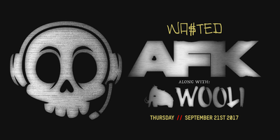 Wasted Presents: AFK w/ Wooli