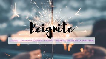 REIGNITE. A soulful evening to connect + reflect +...