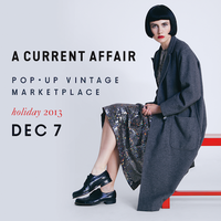 A CURRENT AFFAIR: Pop Up Vintage Marketplace HOLIDAY 2013