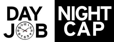 DAY JOB / NIGHTCAP
