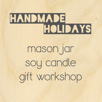 Handmade Holidays: Mason Jar Soy Candle Workshop SOLD OUT