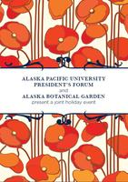APU President's Forum and the Alaska Botanical Garden...