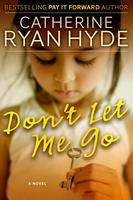Catherine Ryan Hyde Presents: Don't Let Me Go