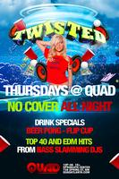 Twisted at QUAD *FREE ENTRY*