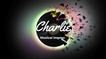 CHARLIE: MUSICAL IMPROV