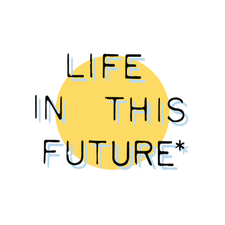 Life In This Future | Conversations on Navigating Modern Culture logo