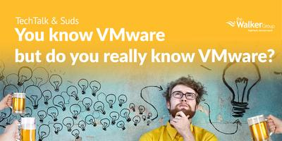 Tech Talk & Suds – You VMware but do you really know...