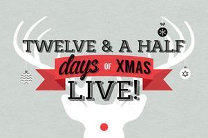 12 ½ Days of Xmas LIVE!