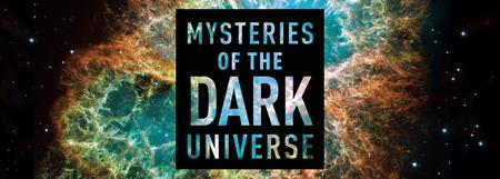 Mysteries of the Dark Universe:  Presented by Edward...