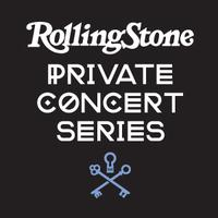 Rolling Stone Private Concert Series presented by...