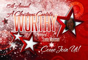 "The 15th Annual presentation of ""Worthy: A Christmas Cantata""by..."