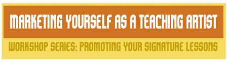 Marketing Yourself as a Teaching Artist Series:...