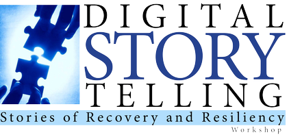 Digital Storytelling: Stories of Recovery and Resiliency...