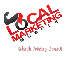Local Marketing Muscle Black Friday Event