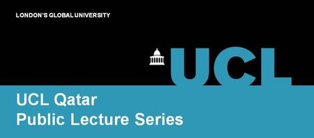 UCL Qatar Public Lecture Series - Reducing Risk to...