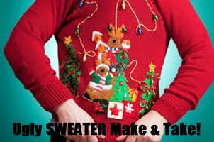 Ugly Sweater Make & Take!