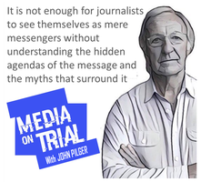 MEDIA ON TRIAL with JOHN PILGER