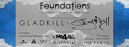 GLADKILL + SUGARPILL + ONE4ALL :: FOUNDATIONS...