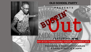 BUSTIN' OUT: Day After Thanksgiving Old School Party!