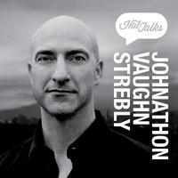 Hot Talks with Johnathon Vaughn Strebly: Creative...
