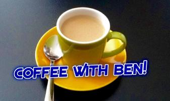 """Coffee with Ben"" every Saturday from 11 am - 12 pm."