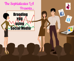 The Sophisticates LA presents...Branding YOU using Social Media