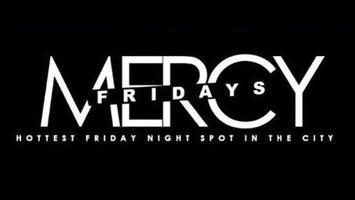 MERCY FRIDAYS - RSVP NOW! FREE! NO COVER til 11:00PM...
