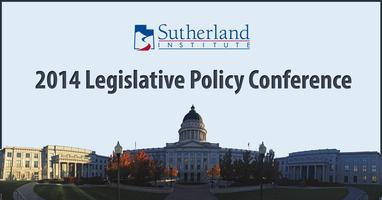 Sutherland Institute 2014 Legislative Policy Conference