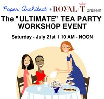 THE 'ULTIMATE' TEA PARTY WORKSHOP @ ROYAL/T