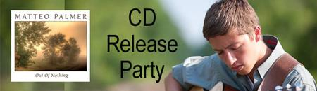 """Matteo Palmer, CD Release Party, """"Out of Nothing"""""""