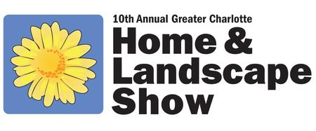 10th Annual Greater Charlotte Home & Landscape Show,...