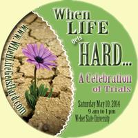 When Life Gets Hard... A Celebration of Trials