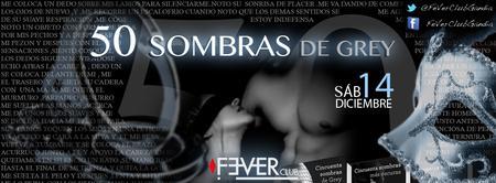 Listas   - Sáb 14 de Dic - 50 SOMBRAS DE GREY en Fever...