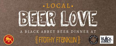 {local} Beer Love Dinner featuring Black Abbey Brewery...