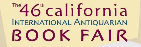 46th California International Antiquarian Book Fair...