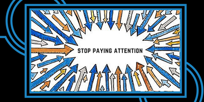 Stop Paying Attention