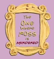 The One Where Ross is Murdered