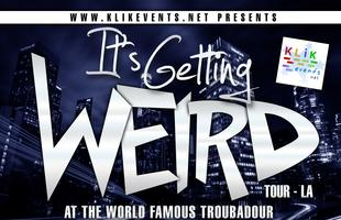 It's Getting Weird Tour - LA with IM5 / ABOVE...